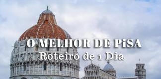 Visitar Pisa, o melhor da cidade toscana num roteiro de 1 dia