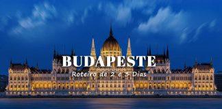 Visitar Budapeste Roteiro 2 e 3 dias