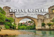 Visitar Mostar Roteiro com o que ver e fazer
