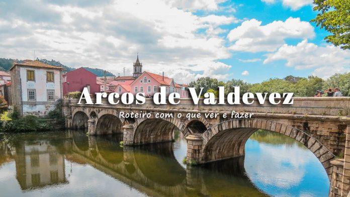 Visitar Arcos de Valdevez: roteiro com o que ver e fazer
