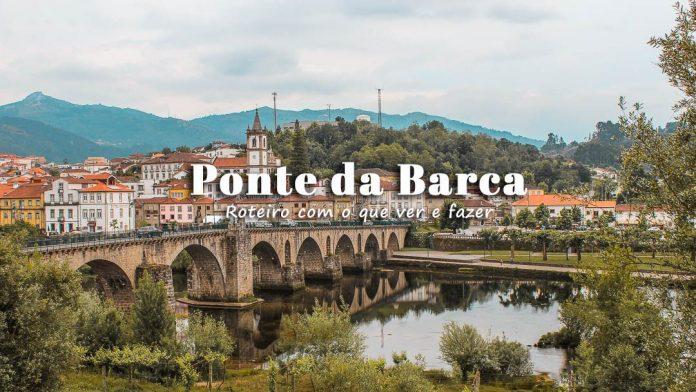Visitar Ponte da Barca: roteiro com o que ver e fazer