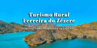 Melhores Alojamentos Turismo Rural Ferreira do Zêzere: onde ficar numa escapadinha a Dornes e Lago Azul