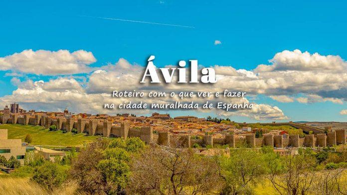 Ávila (Espanha): o que visitar   Roteiro com o que ver e fazer na cidade muralhada